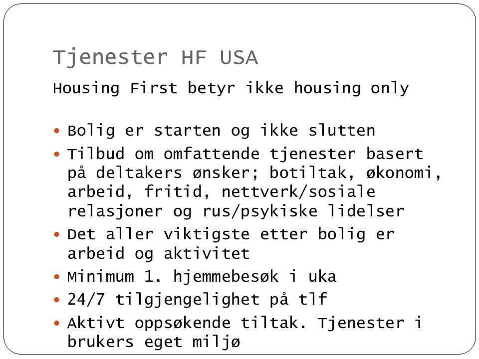 Tjenester HF USA Housing First betyr ikke housing only  Bolig er starten og ikke slutten  Tilbud om omfattende tjenester basert på deltakers ønsker;