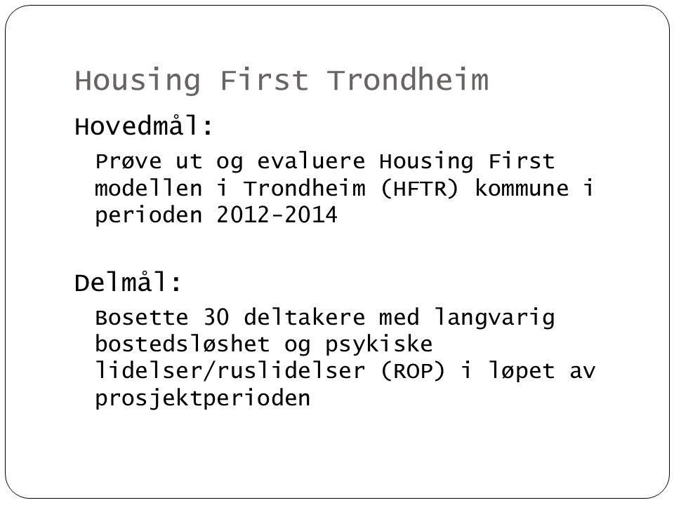 Housing First Trondheim Bistå deltakerne med å oppnå egne mål:  Bostabilitet  Bedring av livskvalitet  Individuelle mål i forhold til utdanning, arbeid eller andre aktiviteter som fører til sosial kontakt og en mer meningsfull hverdag  Økt funksjonsevne  Reduksjon /opphør av rusmiddelbruk