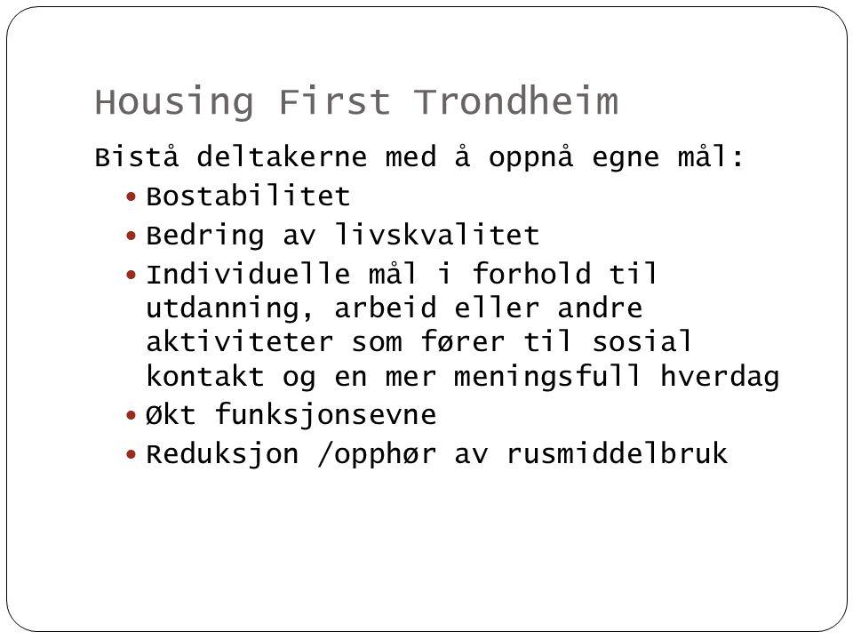 Housing First Trondheim Bistå deltakerne med å oppnå egne mål:  Bostabilitet  Bedring av livskvalitet  Individuelle mål i forhold til utdanning, ar