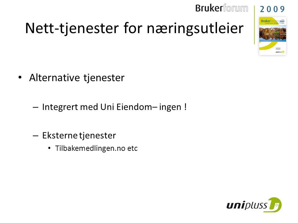 • Alternative tjenester – Integrert med Uni Eiendom– ingen ! – Eksterne tjenester • Tilbakemedlingen.no etc Nett-tjenester for næringsutleier