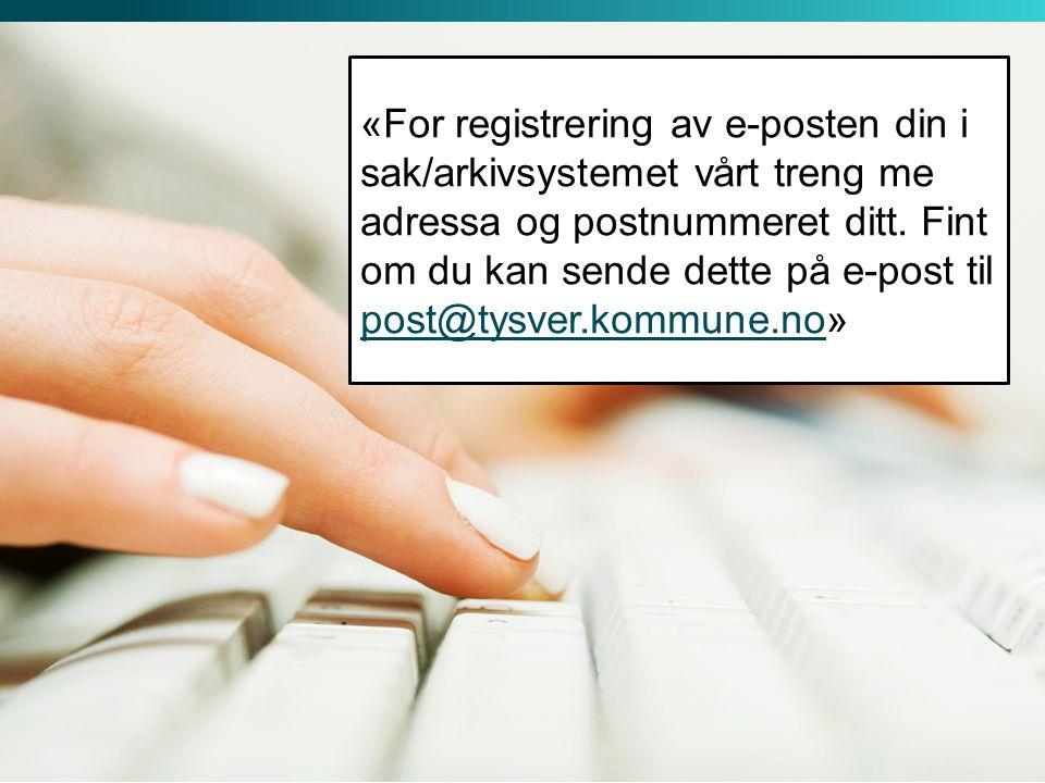 «For registrering av e-posten din i sak/arkivsystemet vårt treng me adressa og postnummeret ditt. Fint om du kan sende dette på e-post til post@tysver