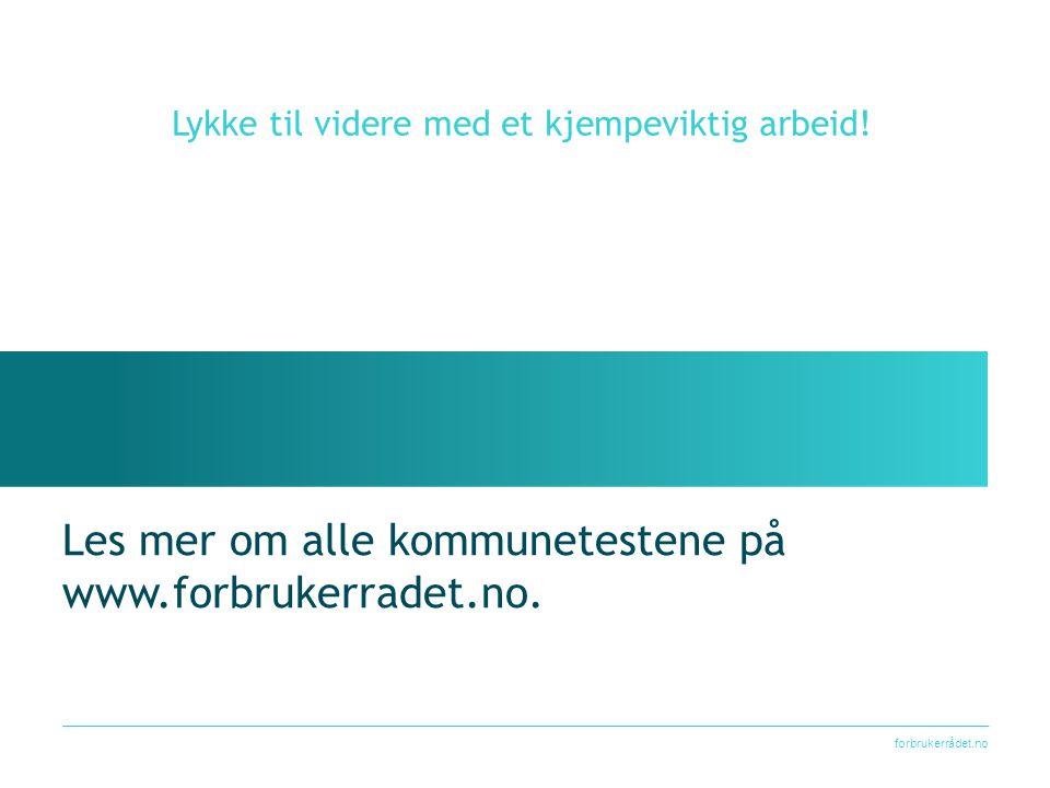 forbrukerrådet.no Les mer om alle kommunetestene på www.forbrukerradet.no. Lykke til videre med et kjempeviktig arbeid!