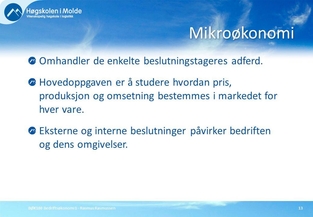 BØK100 Bedriftsøkonomi 1 - Rasmus Rasmussen13 Omhandler de enkelte beslutningstageres adferd. Hovedoppgaven er å studere hvordan pris, produksjon og o