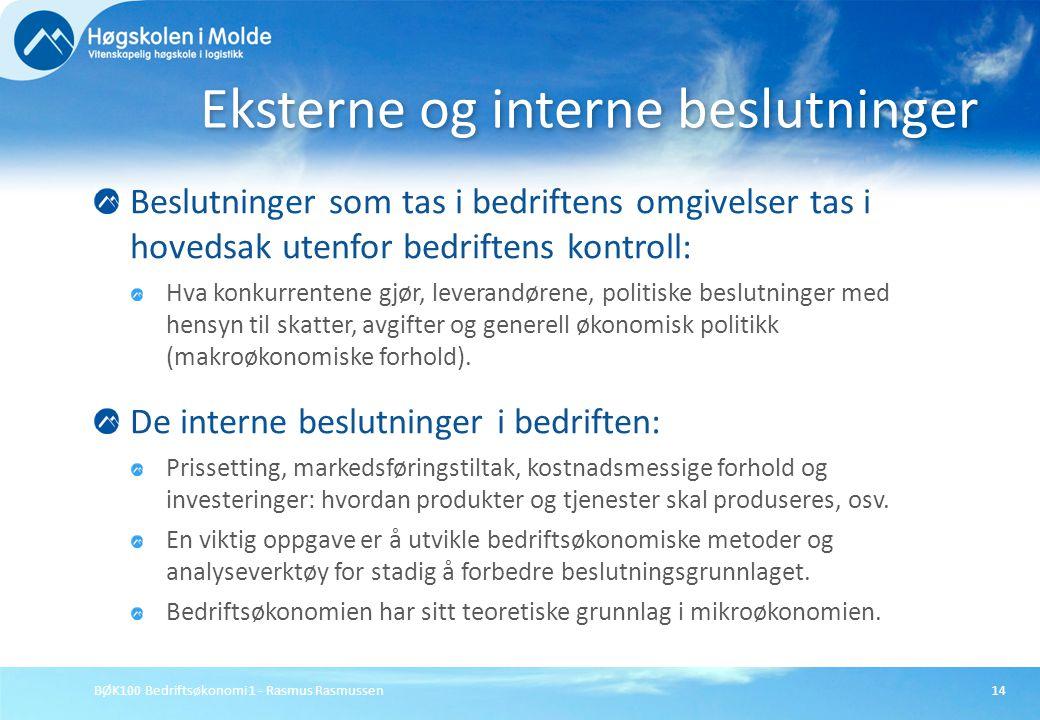 BØK100 Bedriftsøkonomi 1 - Rasmus Rasmussen14 Beslutninger som tas i bedriftens omgivelser tas i hovedsak utenfor bedriftens kontroll: Hva konkurrente