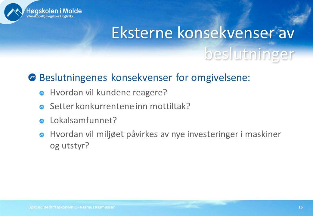 BØK100 Bedriftsøkonomi 1 - Rasmus Rasmussen15 Beslutningenes konsekvenser for omgivelsene: Hvordan vil kundene reagere? Setter konkurrentene inn motti