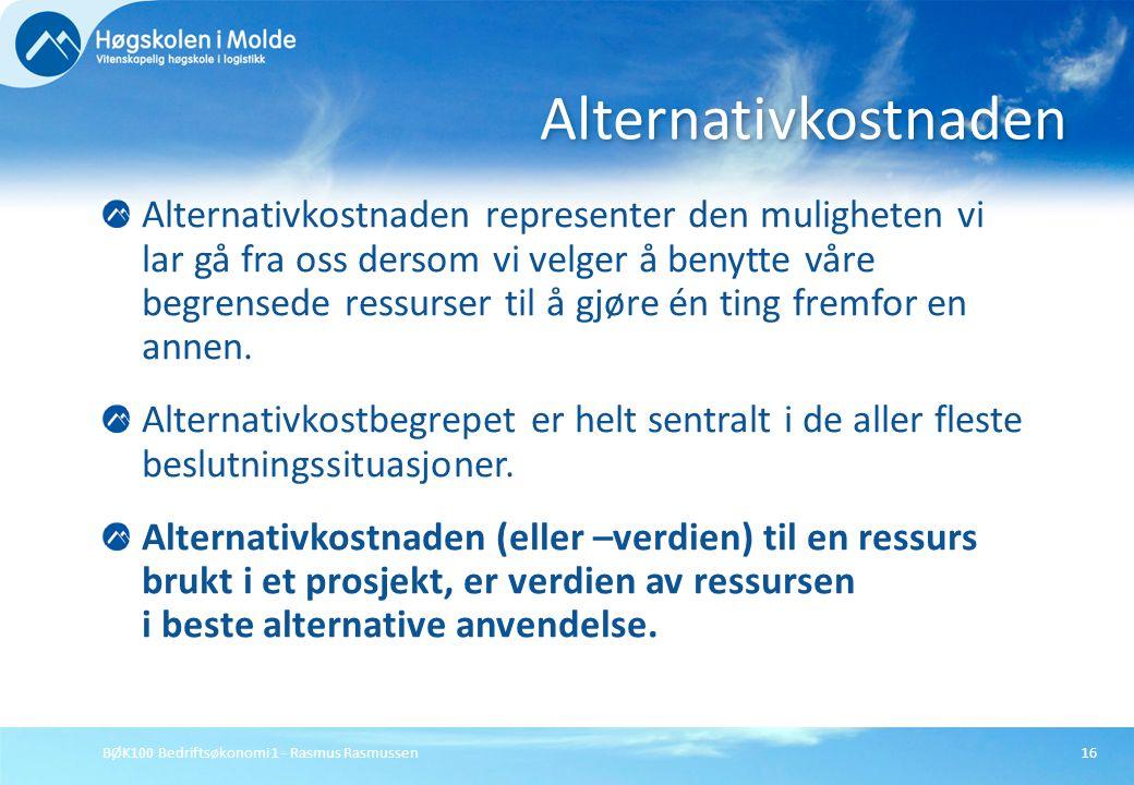 BØK100 Bedriftsøkonomi 1 - Rasmus Rasmussen16 Alternativkostnaden representer den muligheten vi lar gå fra oss dersom vi velger å benytte våre begrens