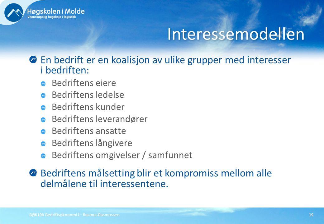 BØK100 Bedriftsøkonomi 1 - Rasmus Rasmussen19 En bedrift er en koalisjon av ulike grupper med interesser i bedriften: Bedriftens eiere Bedriftens lede