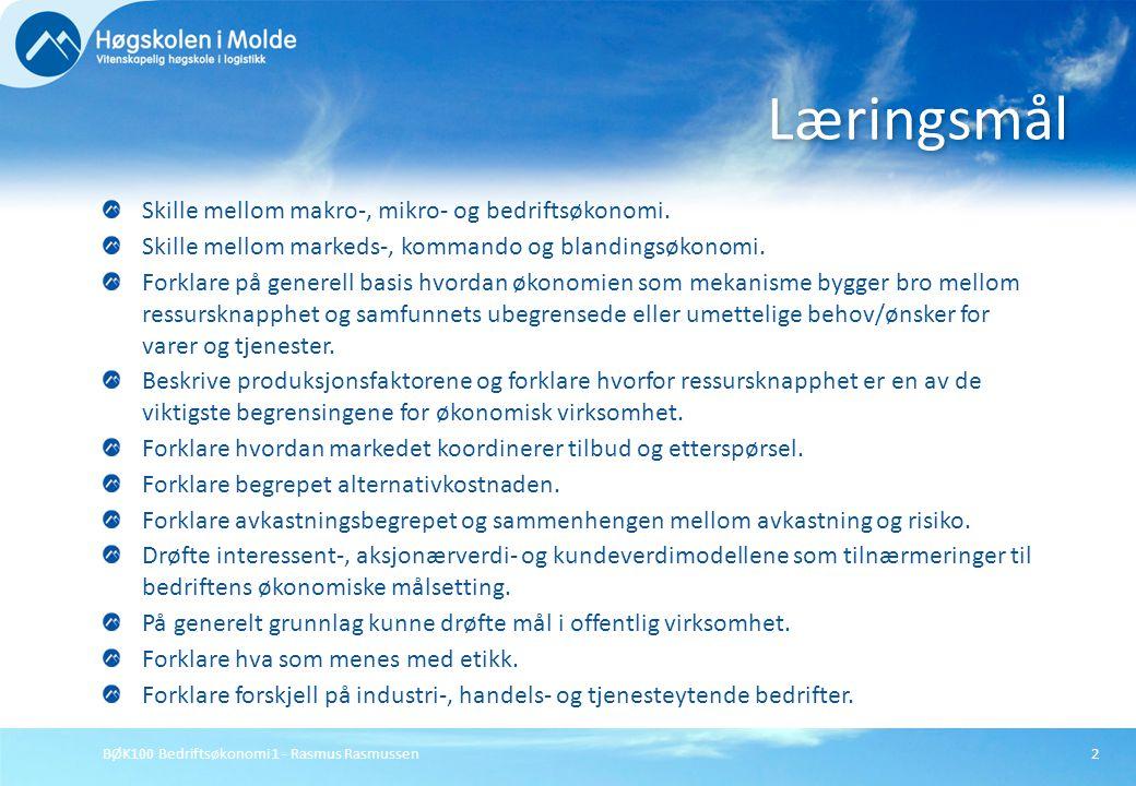 BØK100 Bedriftsøkonomi 1 - Rasmus Rasmussen3 knapphet på ressurser Det økonomiske fagområdet handler om å studere hvordan personer, organisasjoner og nasjoner bør tilpasse seg i en verden med knapphet på ressurser.