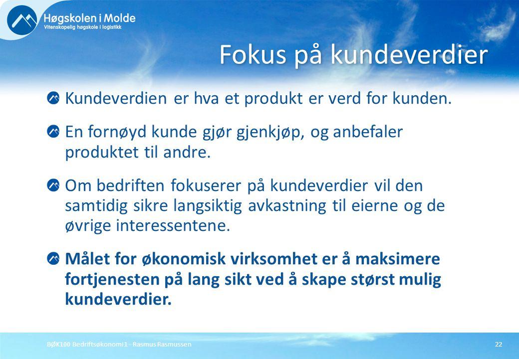 BØK100 Bedriftsøkonomi 1 - Rasmus Rasmussen22 Kundeverdien er hva et produkt er verd for kunden. En fornøyd kunde gjør gjenkjøp, og anbefaler produkte