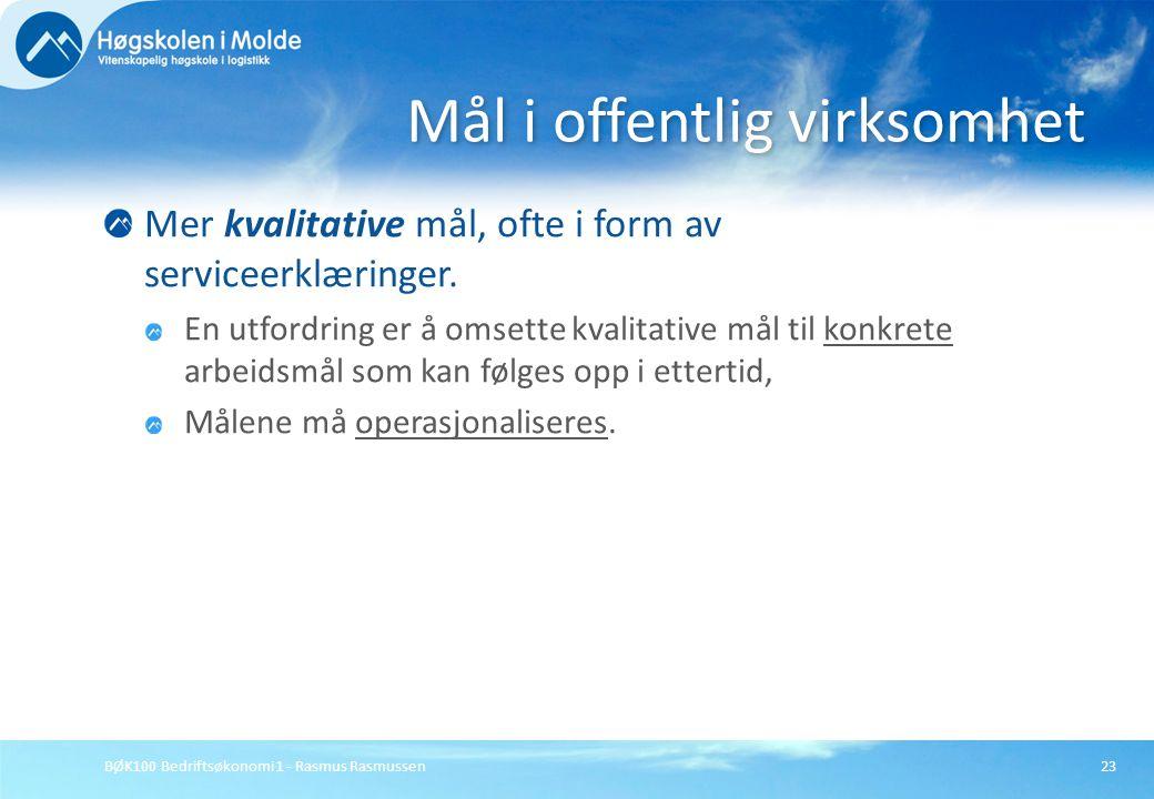 BØK100 Bedriftsøkonomi 1 - Rasmus Rasmussen23 Mer kvalitative mål, ofte i form av serviceerklæringer. En utfordring er å omsette kvalitative mål til k
