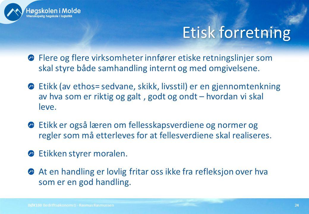 BØK100 Bedriftsøkonomi 1 - Rasmus Rasmussen24 Flere og flere virksomheter innfører etiske retningslinjer som skal styre både samhandling internt og me