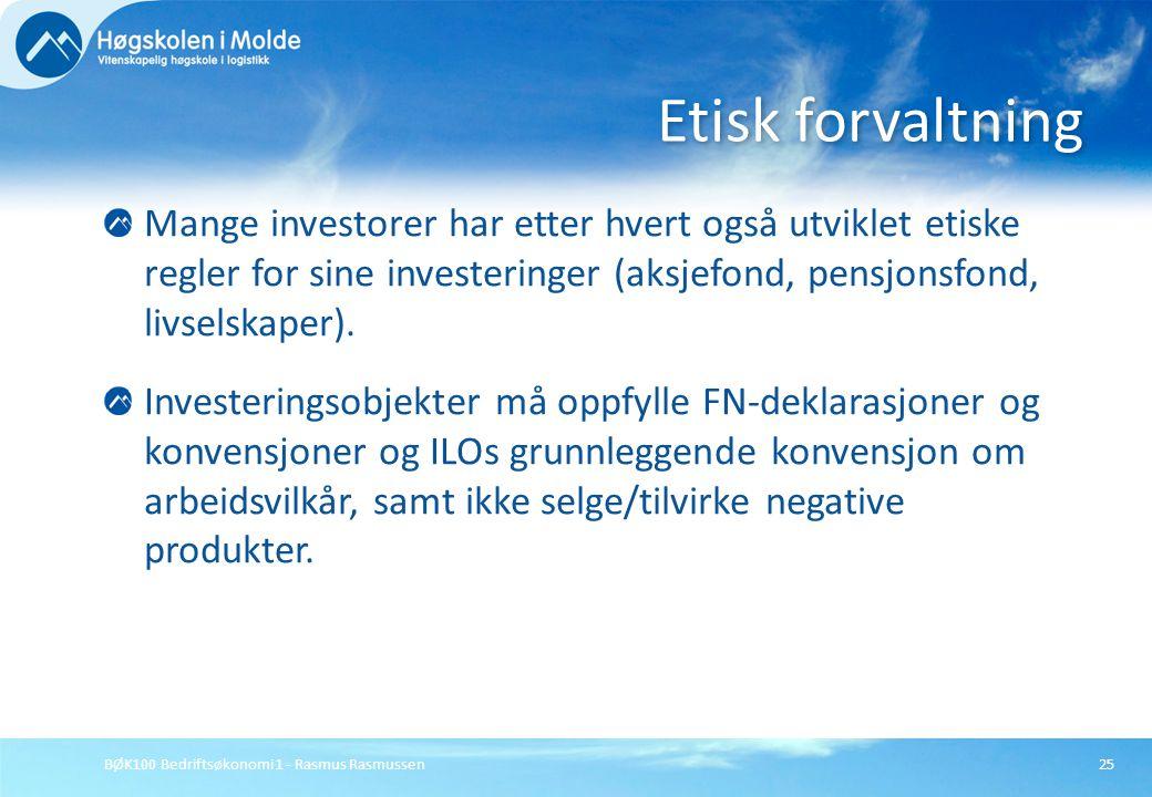 BØK100 Bedriftsøkonomi 1 - Rasmus Rasmussen25 Mange investorer har etter hvert også utviklet etiske regler for sine investeringer (aksjefond, pensjons