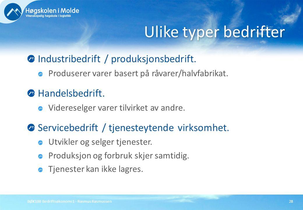 BØK100 Bedriftsøkonomi 1 - Rasmus Rasmussen28 Industribedrift / produksjonsbedrift. Produserer varer basert på råvarer/halvfabrikat. Handelsbedrift. V