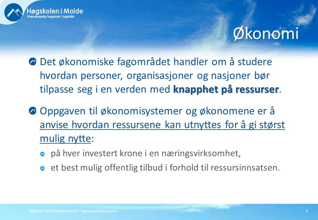 BØK100 Bedriftsøkonomi 1 - Rasmus Rasmussen3 knapphet på ressurser Det økonomiske fagområdet handler om å studere hvordan personer, organisasjoner og