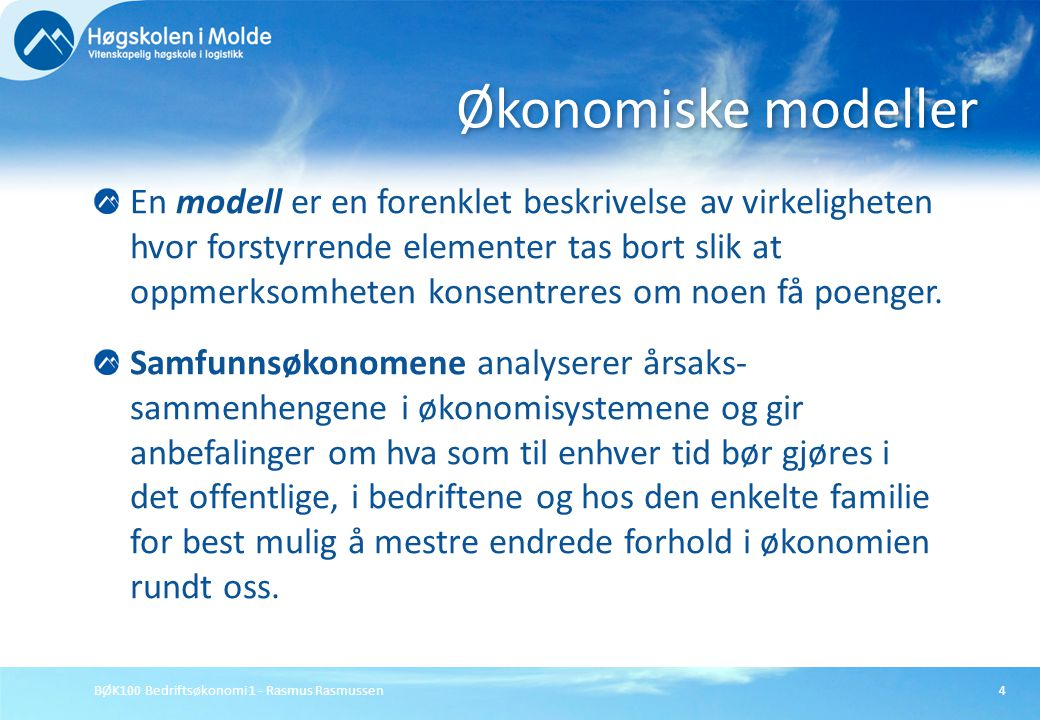 BØK100 Bedriftsøkonomi 1 - Rasmus Rasmussen4 En modell er en forenklet beskrivelse av virkeligheten hvor forstyrrende elementer tas bort slik at oppme