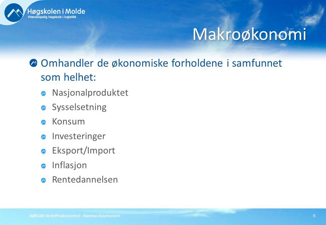 BØK100 Bedriftsøkonomi 1 - Rasmus Rasmussen5 Omhandler de økonomiske forholdene i samfunnet som helhet: Nasjonalproduktet Sysselsetning Konsum Investe