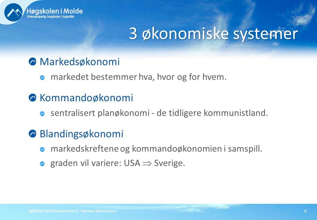 BØK100 Bedriftsøkonomi 1 - Rasmus Rasmussen6 Markedsøkonomi markedet bestemmer hva, hvor og for hvem. Kommandoøkonomi sentralisert planøkonomi - de ti