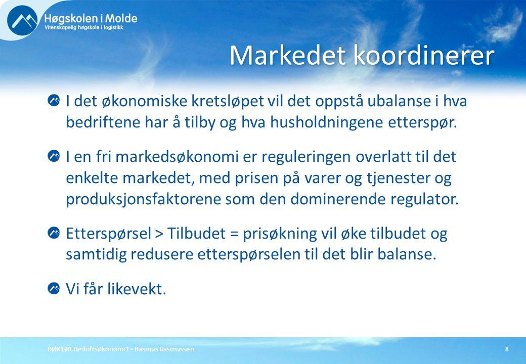 BØK100 Bedriftsøkonomi 1 - Rasmus Rasmussen9 De viktigste aktører og markeder hvor samhandlingen foregår: Aktørene: Husholdningene, Det offentlige, Bedriftene.