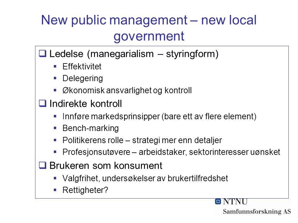 New public management – new local government  Ledelse (manegarialism – styringform)  Effektivitet  Delegering  Økonomisk ansvarlighet og kontroll