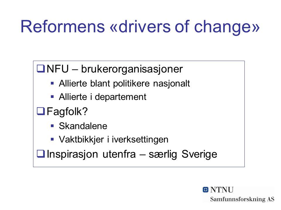 Reformens «drivers of change»  NFU – brukerorganisasjoner  Allierte blant politikere nasjonalt  Allierte i departement  Fagfolk?  Skandalene  Va