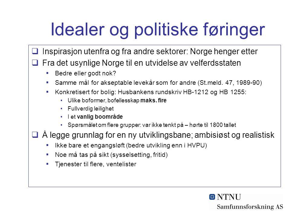 Idealer og politiske føringer  Inspirasjon utenfra og fra andre sektorer: Norge henger etter  Fra det usynlige Norge til en utvidelse av velferdsstaten  Bedre eller godt nok.