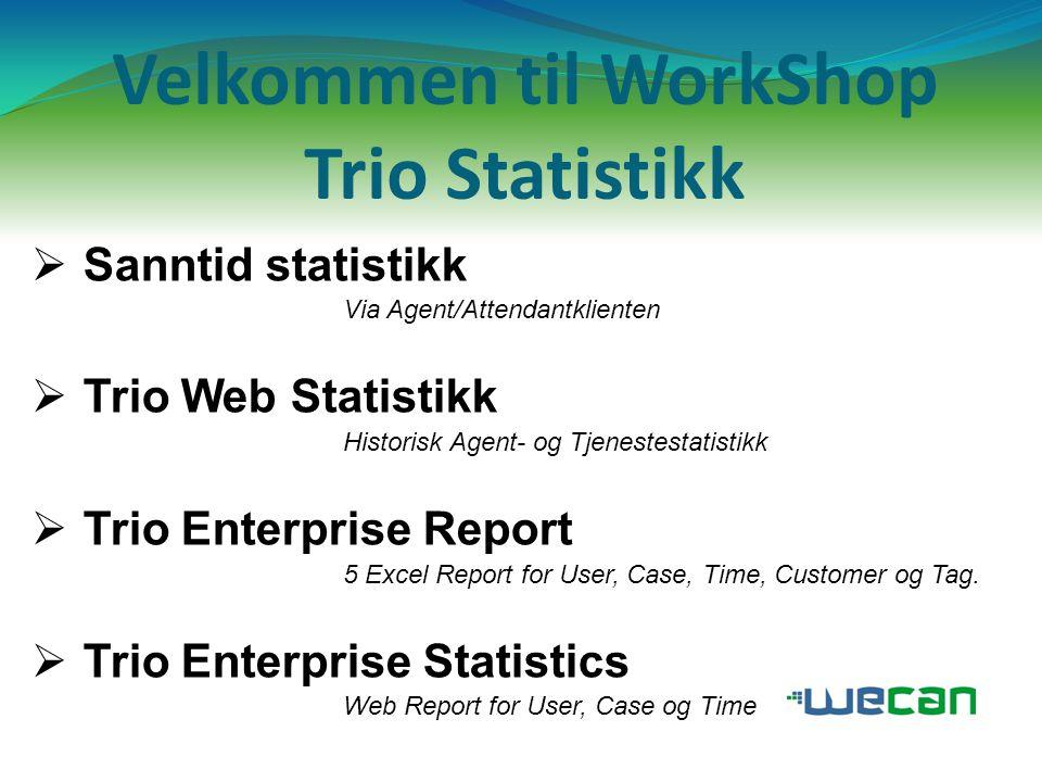 Velkommen til WorkShop Trio Statistikk  Sanntid statistikk Via Agent/Attendantklienten  Trio Web Statistikk Historisk Agent- og Tjenestestatistikk 