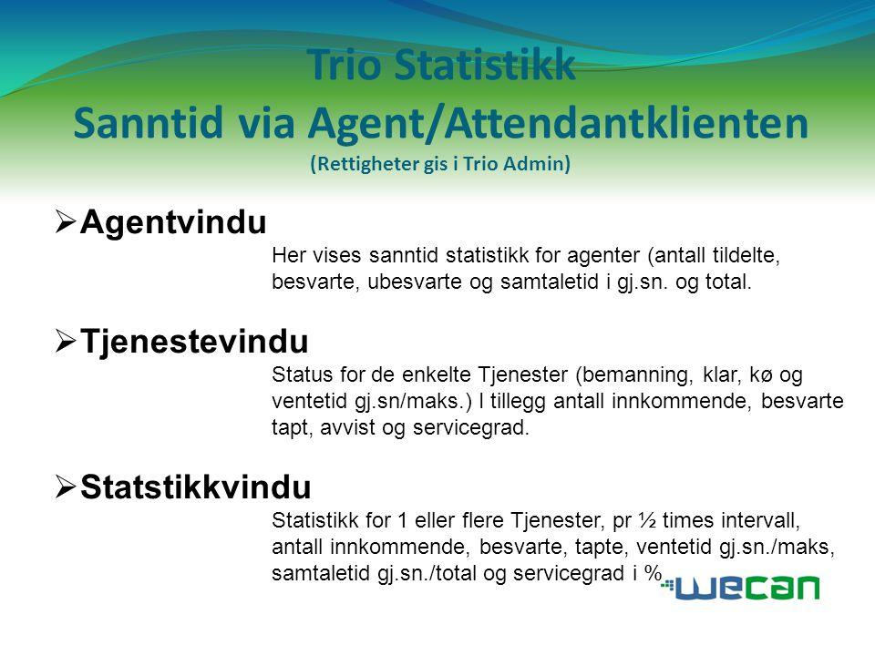 Trio Statistikk Sanntid via Agent/Attendantklienten (Rettigheter gis i Trio Admin)  Agentvindu Her vises sanntid statistikk for agenter (antall tilde