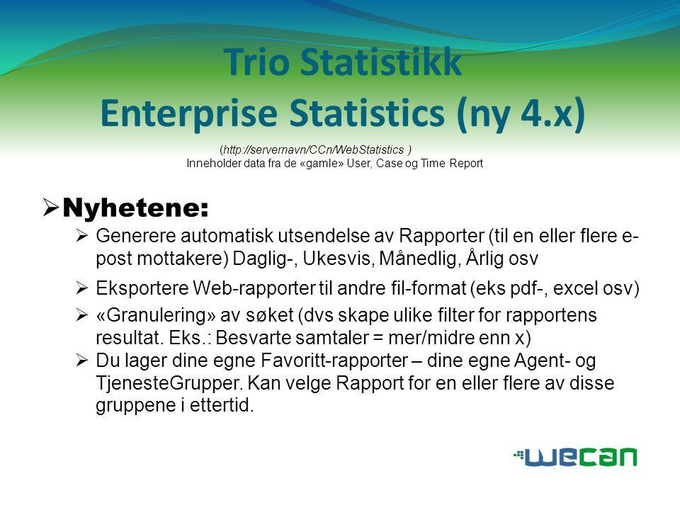 Trio Statistikk Enterprise Statistics (ny 4.x) Inneholder data fra de «gamle» User, Case og Time Report  Nyhetene:  Generere automatisk utsendelse a