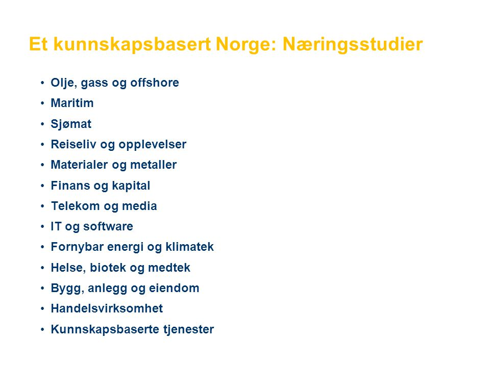 Et kunnskapsbasert Norge: Næringsstudier • Olje, gass og offshore • Maritim • Sjømat • Reiseliv og opplevelser • Materialer og metaller • Finans og ka