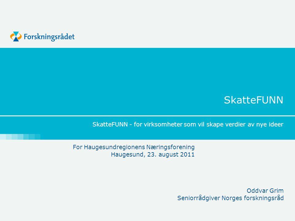 SkatteFUNN SkatteFUNN - for virksomheter som vil skape verdier av nye ideer Oddvar Grim Seniorrådgiver Norges forskningsråd For Haugesundregionens Nær