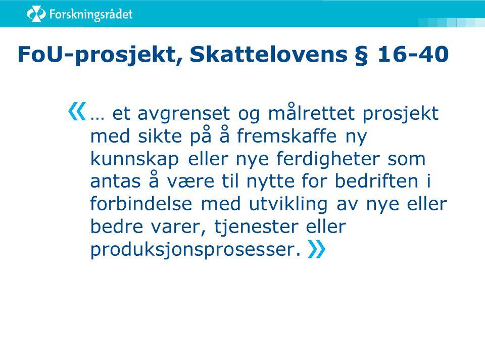 FoU-prosjekt, Skattelovens § 16-40 … et avgrenset og målrettet prosjekt med sikte på å fremskaffe ny kunnskap eller nye ferdigheter som antas å være t