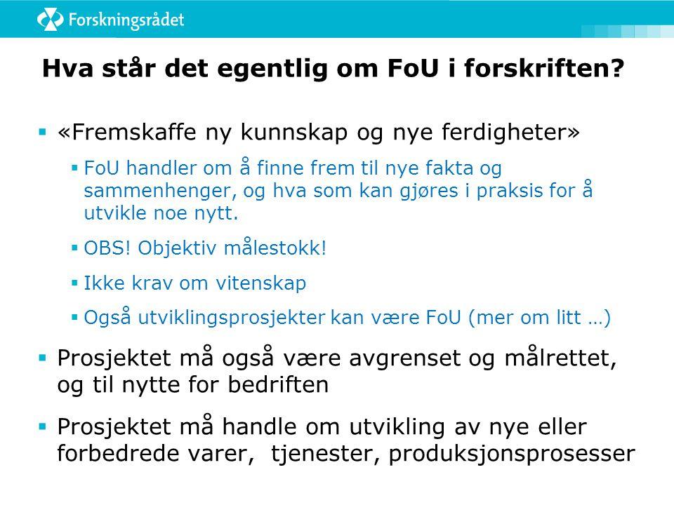 Hva står det egentlig om FoU i forskriften?  «Fremskaffe ny kunnskap og nye ferdigheter»  FoU handler om å finne frem til nye fakta og sammenhenger,