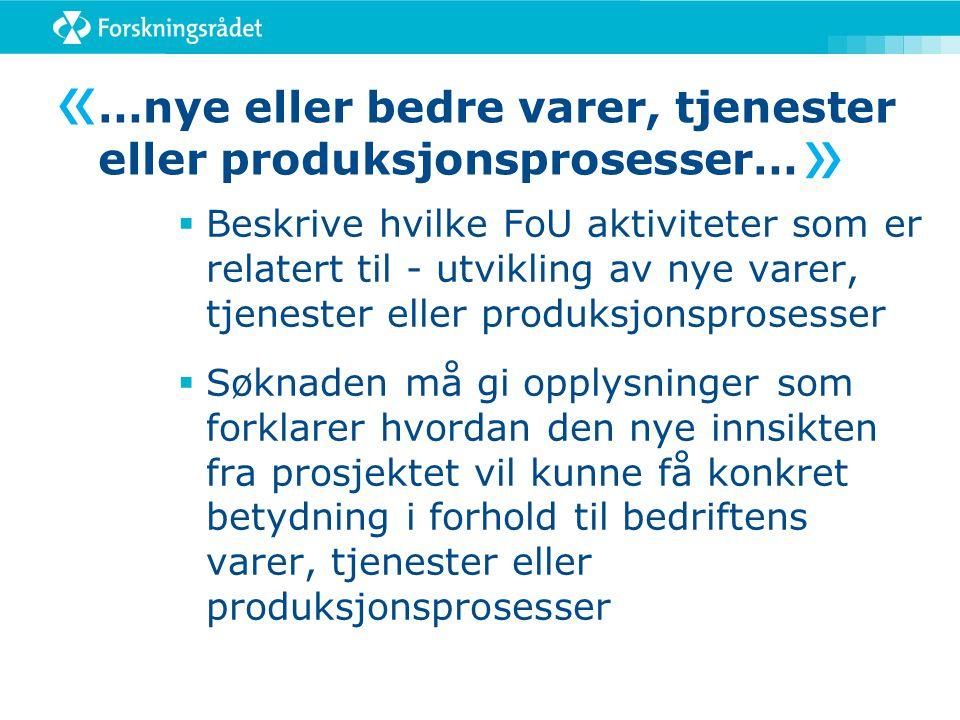 …nye eller bedre varer, tjenester eller produksjonsprosesser…  Beskrive hvilke FoU aktiviteter som er relatert til - utvikling av nye varer, tjeneste
