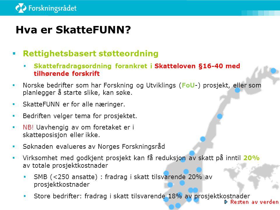 Hva er SkatteFUNN?  Rettighetsbasert støtteordning  Skattefradragsordning forankret i Skatteloven §16-40 med tilhørende forskrift  Norske bedrifter