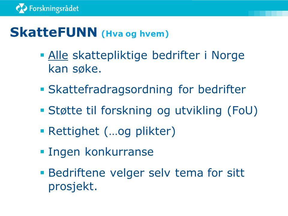 SkatteFUNN (Hva og hvem)  Alle skattepliktige bedrifter i Norge kan søke.  Skattefradragsordning for bedrifter  Støtte til forskning og utvikling (