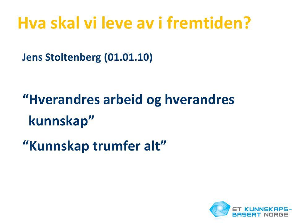 """Hva skal vi leve av i fremtiden? Jens Stoltenberg (01.01.10) """"Hverandres arbeid og hverandres kunnskap"""" """"Kunnskap trumfer alt"""""""