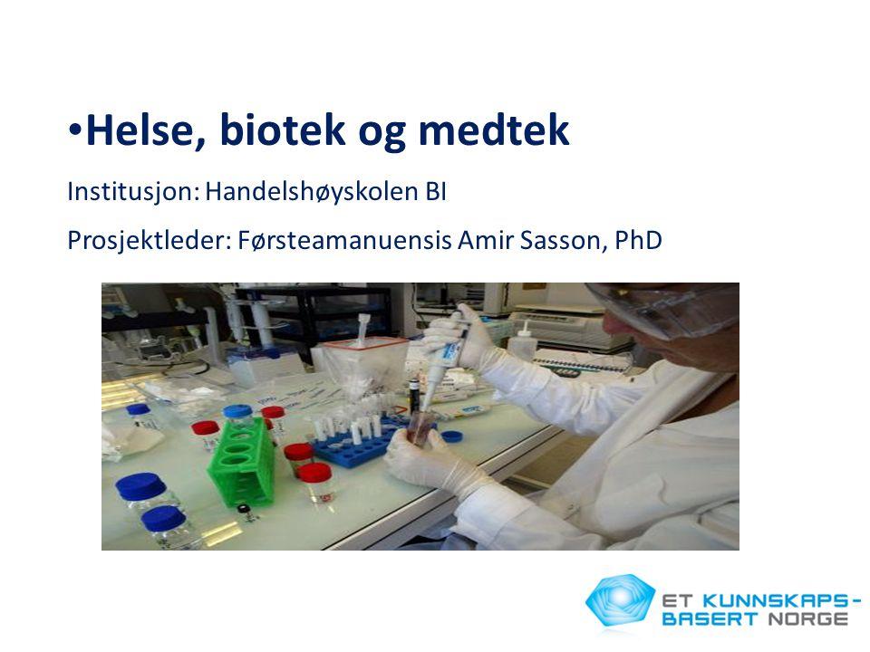• Helse, biotek og medtek Institusjon: Handelshøyskolen BI Prosjektleder: Førsteamanuensis Amir Sasson, PhD