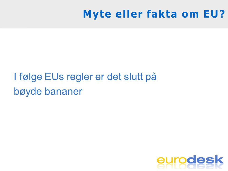 Myte eller fakta om EU? I følge EUs regler er det slutt på bøyde bananer