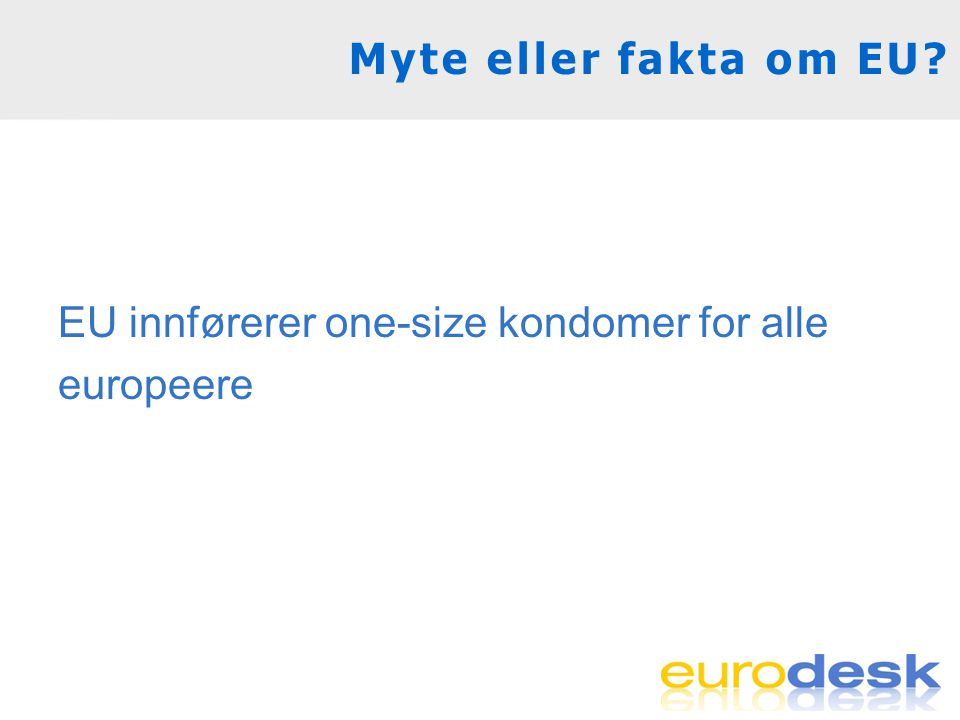 Myte eller fakta om EU EU innførerer one-size kondomer for alle europeere