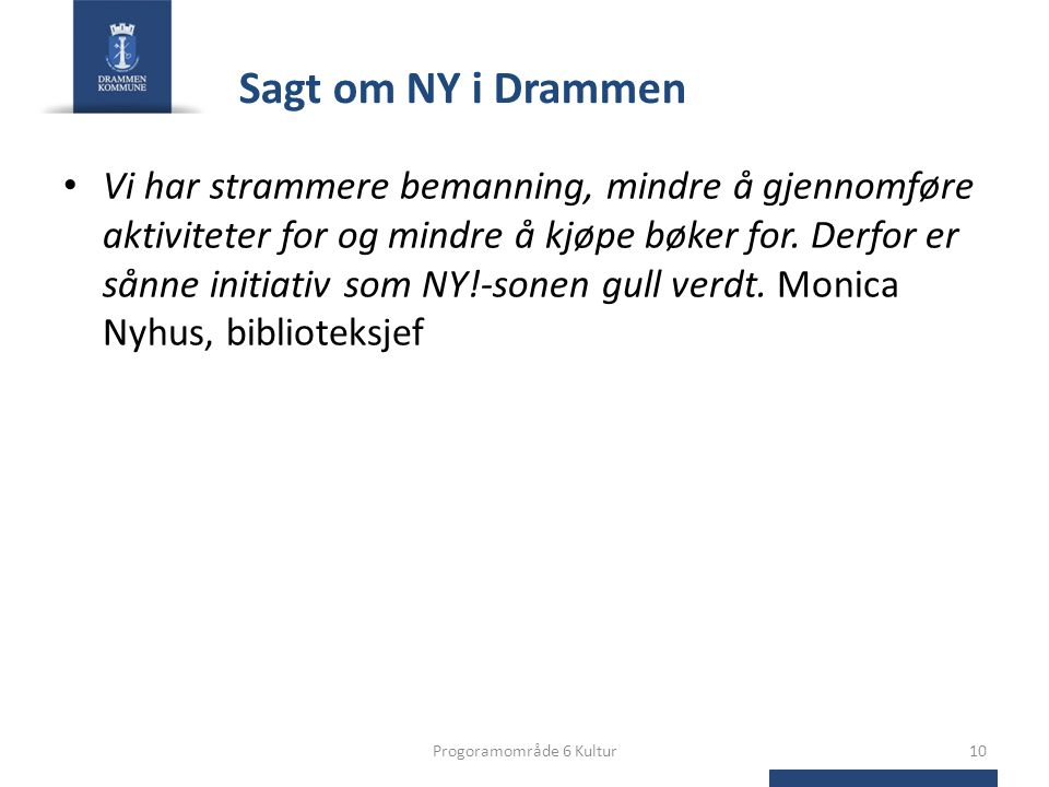 Sagt om NY i Drammen • Vi har strammere bemanning, mindre å gjennomføre aktiviteter for og mindre å kjøpe bøker for.
