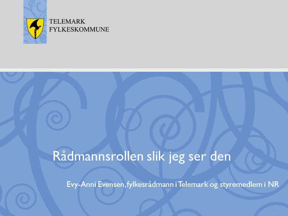 Rådmannsrollen slik jeg ser den Evy-Anni Evensen, fylkesrådmann i Telemark og styremedlem i NR