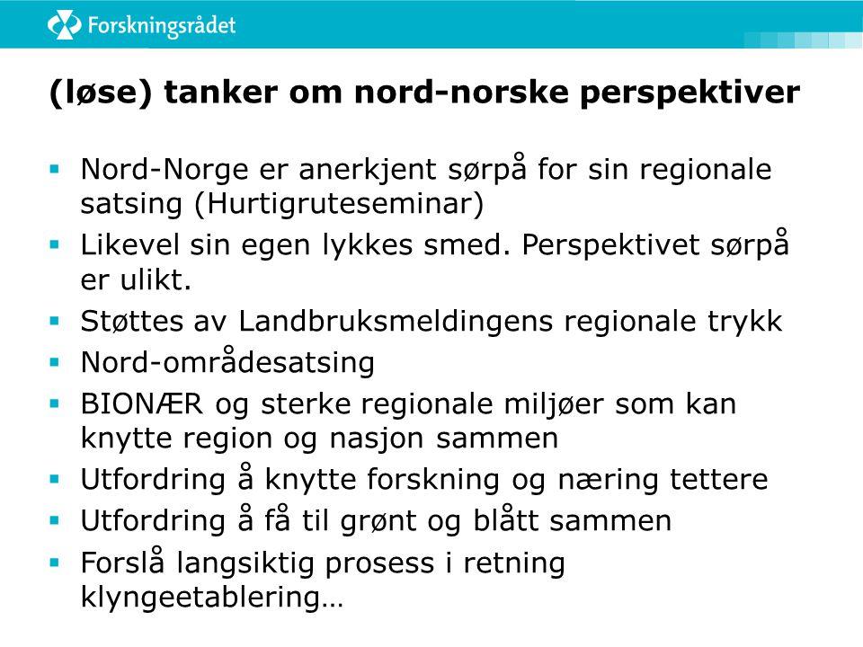 (løse) tanker om nord-norske perspektiver  Nord-Norge er anerkjent sørpå for sin regionale satsing (Hurtigruteseminar)  Likevel sin egen lykkes smed