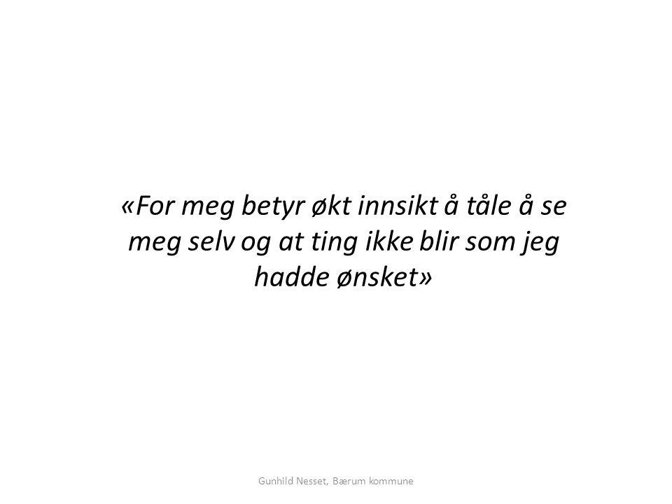 «For meg betyr økt innsikt å tåle å se meg selv og at ting ikke blir som jeg hadde ønsket» Gunhild Nesset, Bærum kommune