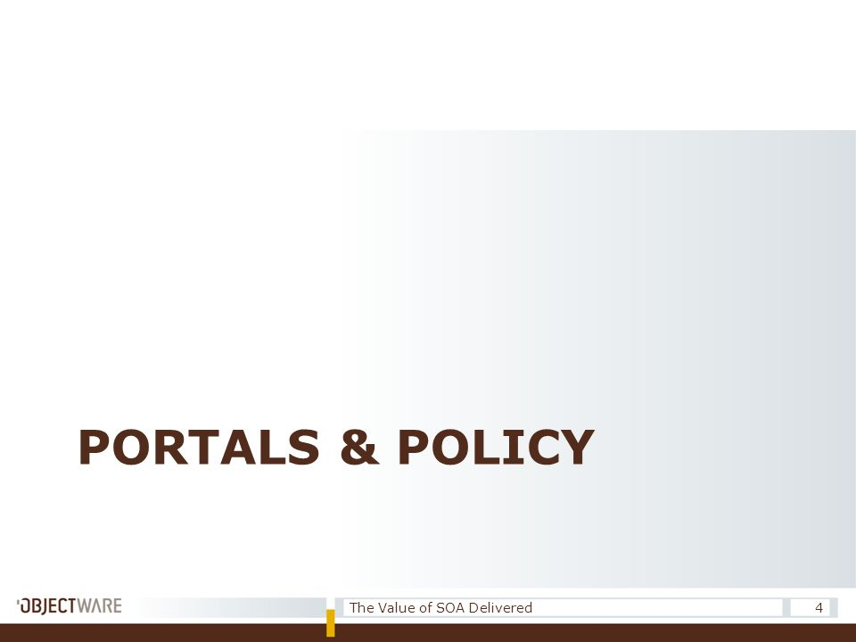 PORTALS & POLICY 4The Value of SOA Delivered