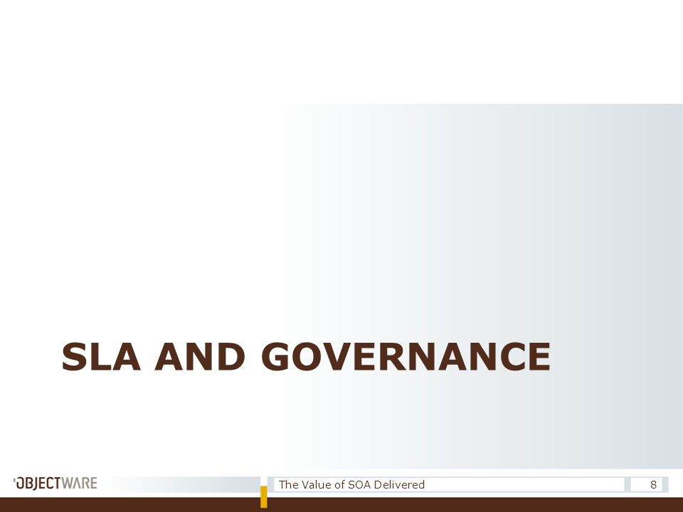 SLA AND GOVERNANCE 8The Value of SOA Delivered