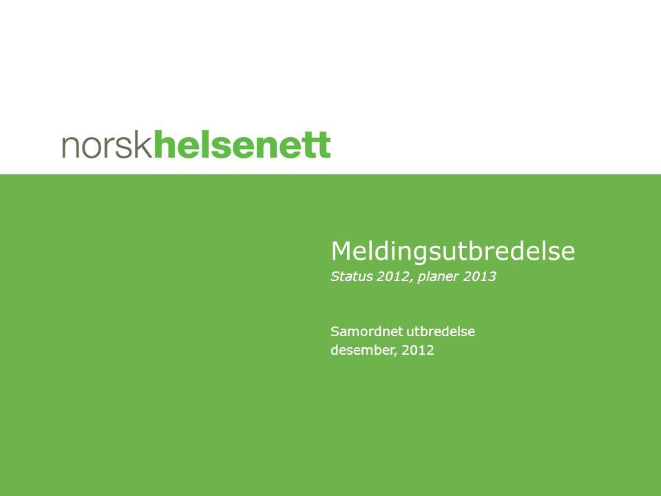Meldingsutbredelse Status 2012, planer 2013 Samordnet utbredelse desember, 2012