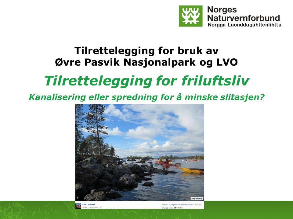 Norgga Luonddugáhttenlihttu Tilrettelegging for bruk av Øvre Pasvik Nasjonalpark og LVO Tilrettelegging for friluftsliv Kanalisering eller spredning for å minske slitasjen