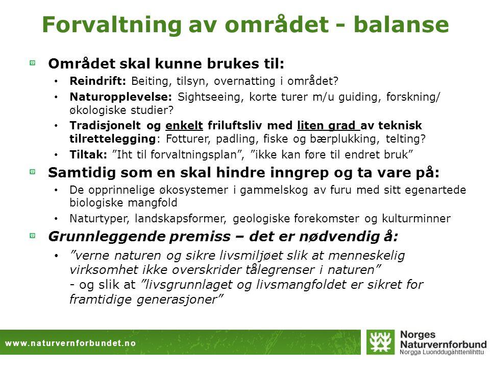www.naturvernforbundet.no Norgga Luonddugáhttenlihttu Forvaltning av området - balanse Området skal kunne brukes til: • Reindrift: Beiting, tilsyn, overnatting i området.