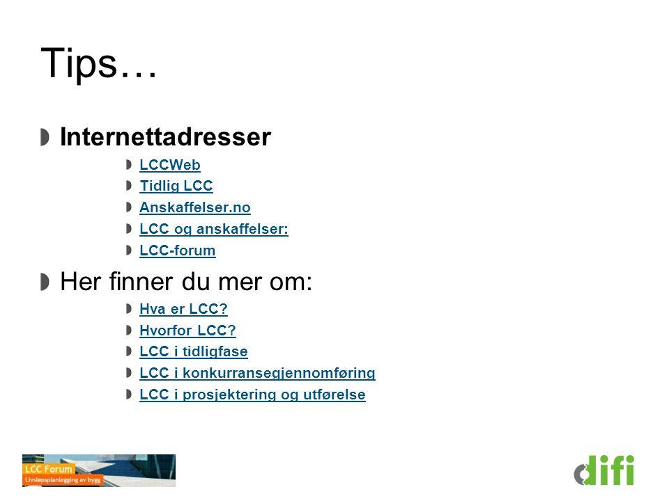 Tips… Internettadresser LCCWeb Tidlig LCC Anskaffelser.no LCC og anskaffelser: LCC-forum Her finner du mer om: Hva er LCC? Hvorfor LCC? LCC i tidligfa