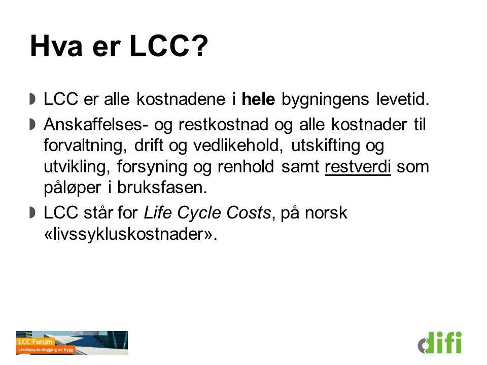 Hva er LCC? LCC er alle kostnadene i hele bygningens levetid. Anskaffelses- og restkostnad og alle kostnader til forvaltning, drift og vedlikehold, ut